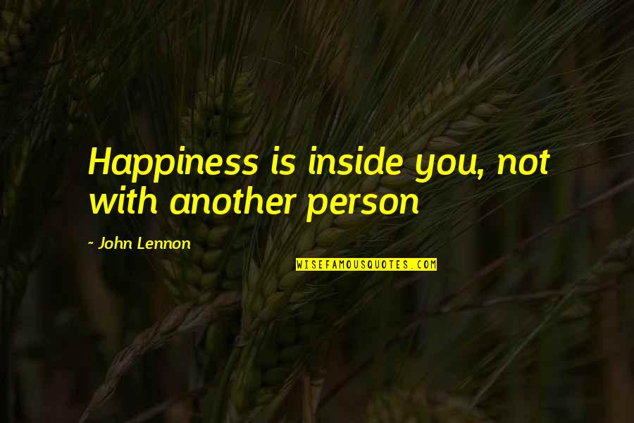 Inside Happiness Quotes By John Lennon: Happiness is inside you, not with another person
