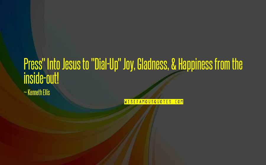 """Inside Happiness Quotes By Kenneth Ellis: Press"""" Into Jesus to """"Dial-Up"""" Joy, Gladness, &"""