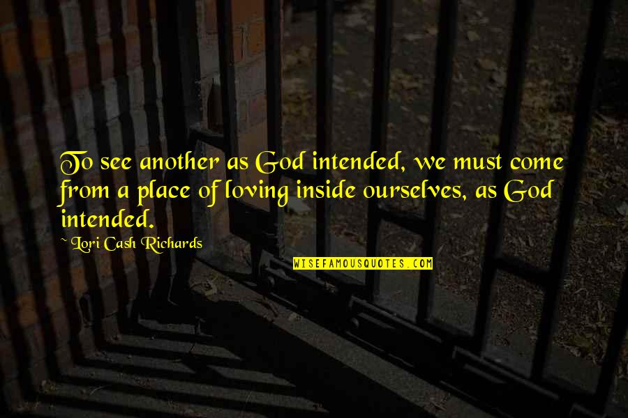 Inside Happiness Quotes By Lori Cash Richards: To see another as God intended, we must