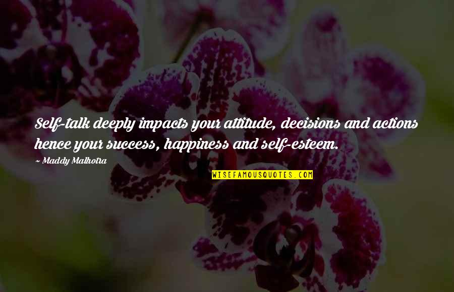 Inside Happiness Quotes By Maddy Malhotra: Self-talk deeply impacts your attitude, decisions and actions