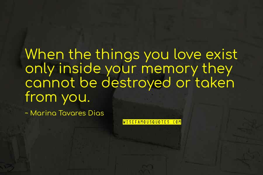 Inside Happiness Quotes By Marina Tavares Dias: When the things you love exist only inside