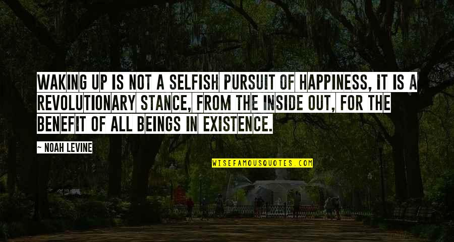 Inside Happiness Quotes By Noah Levine: Waking up is not a selfish pursuit of
