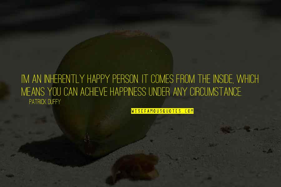 Inside Happiness Quotes By Patrick Duffy: I'm an inherently happy person. It comes from