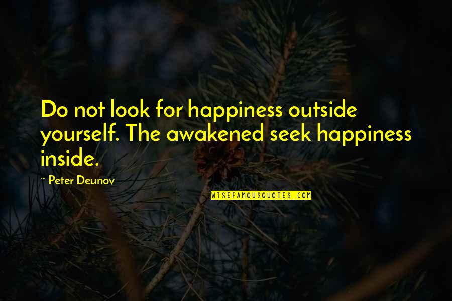 Inside Happiness Quotes By Peter Deunov: Do not look for happiness outside yourself. The