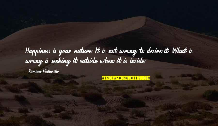 Inside Happiness Quotes By Ramana Maharshi: Happiness is your nature. It is not wrong