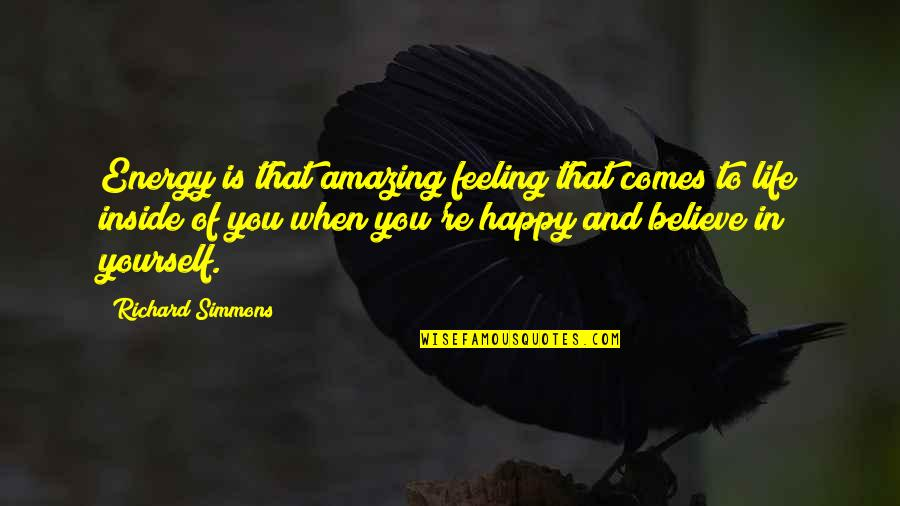 Inside Happiness Quotes By Richard Simmons: Energy is that amazing feeling that comes to