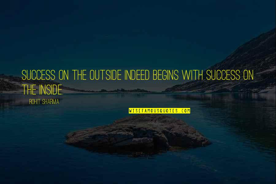 Inside Happiness Quotes By Rohit Sharma: Success on the outside indeed begins with success