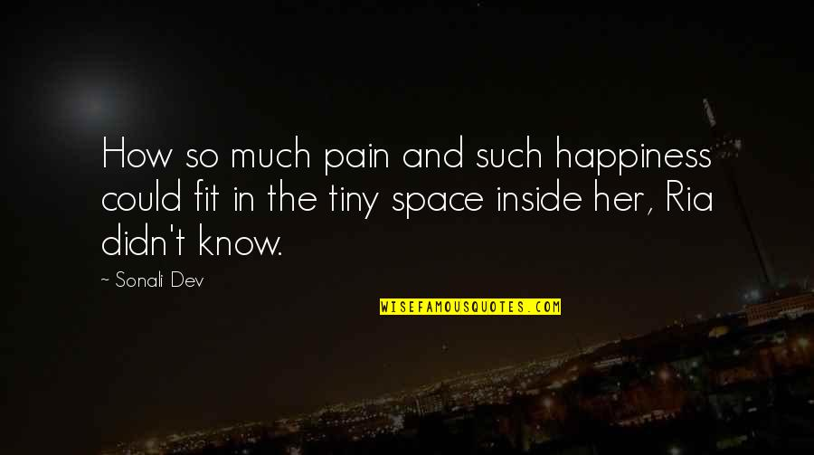 Inside Happiness Quotes By Sonali Dev: How so much pain and such happiness could