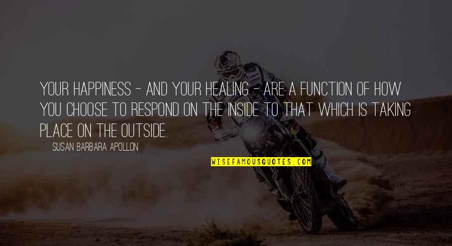 Inside Happiness Quotes By Susan Barbara Apollon: Your happiness - and your healing - are