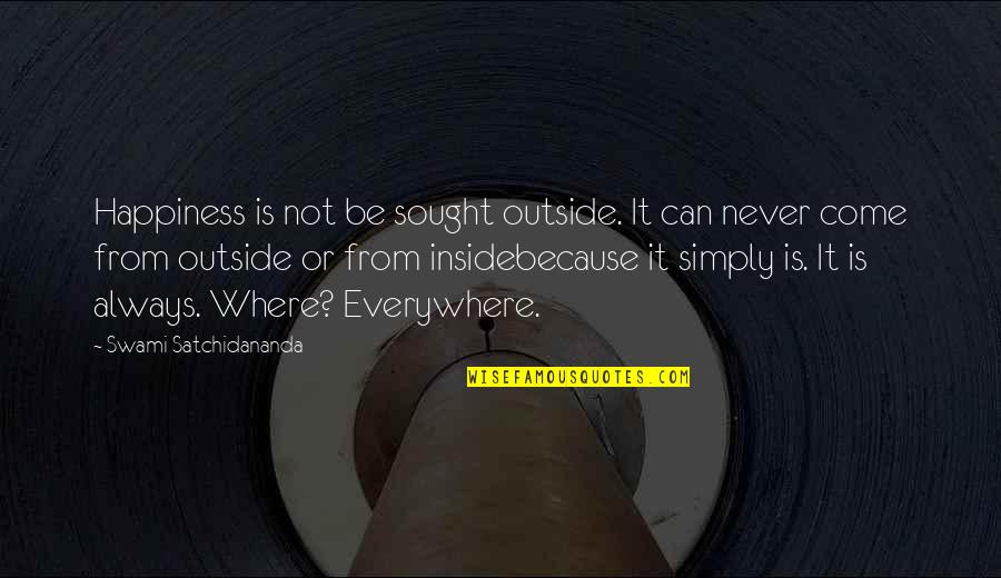 Inside Happiness Quotes By Swami Satchidananda: Happiness is not be sought outside. It can