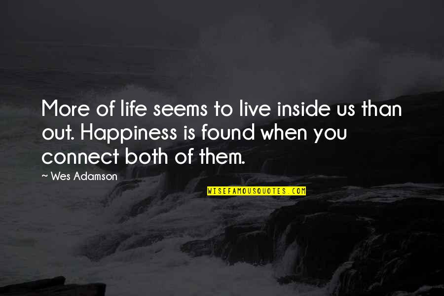 Inside Happiness Quotes By Wes Adamson: More of life seems to live inside us
