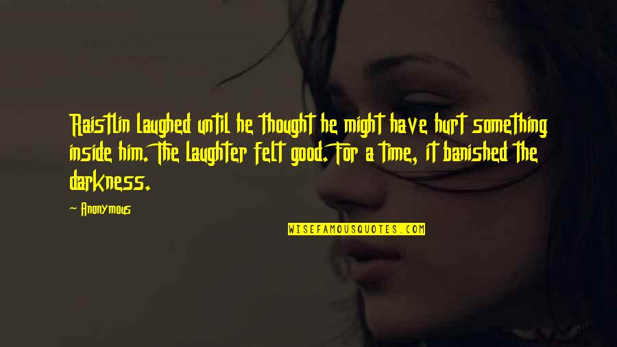 Inside Hurt Quotes By Anonymous: Raistlin laughed until he thought he might have