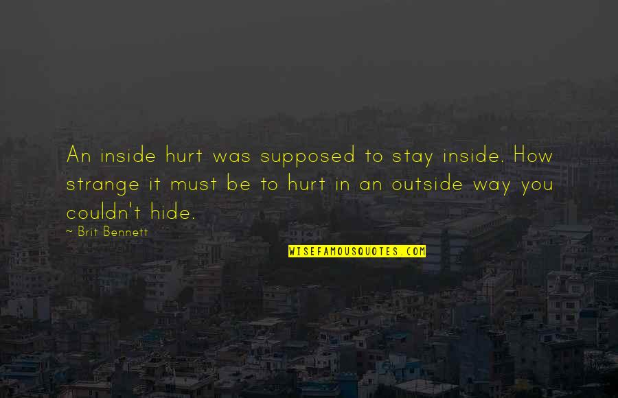 Inside Hurt Quotes By Brit Bennett: An inside hurt was supposed to stay inside.