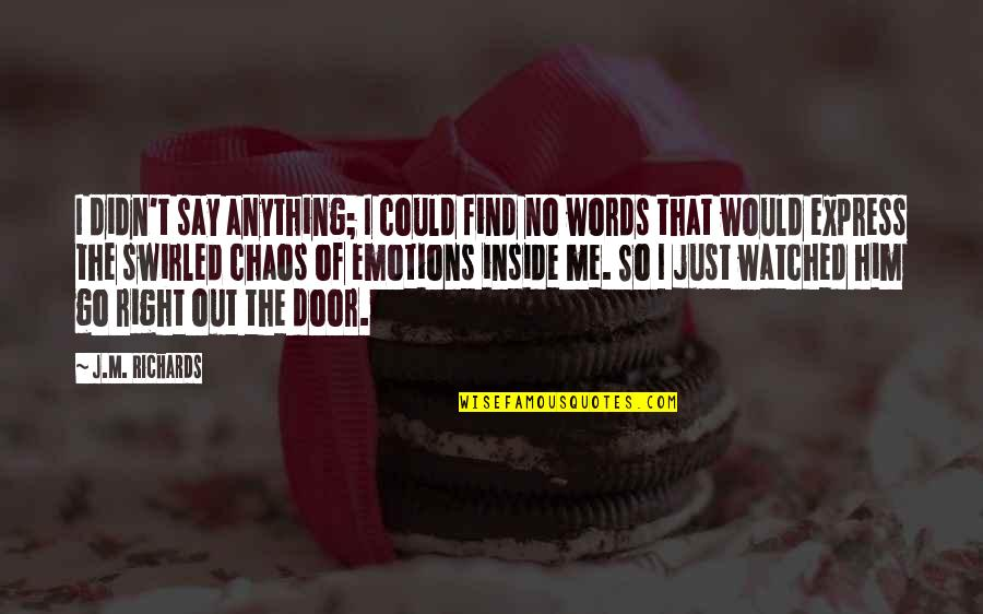 Inside Hurt Quotes By J.M. Richards: I didn't say anything; I could find no