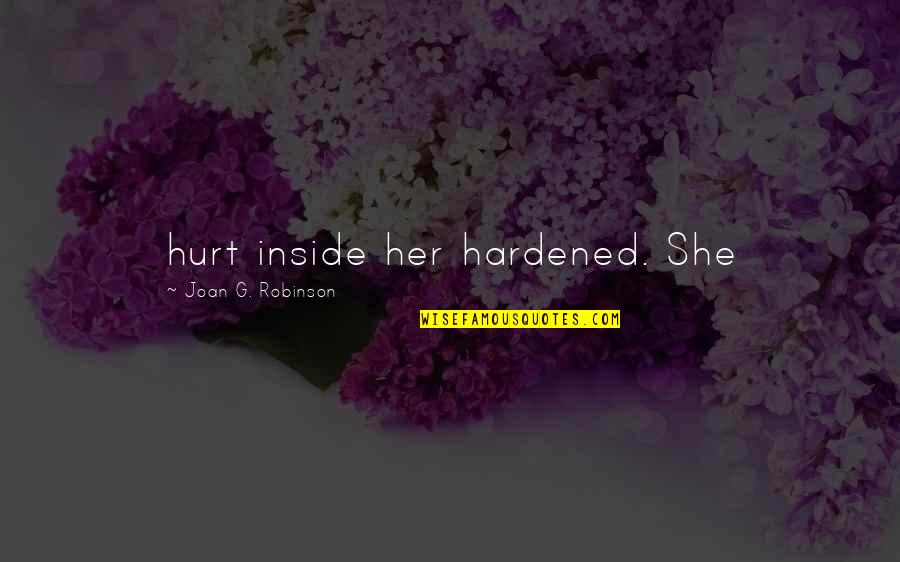 Inside Hurt Quotes By Joan G. Robinson: hurt inside her hardened. She