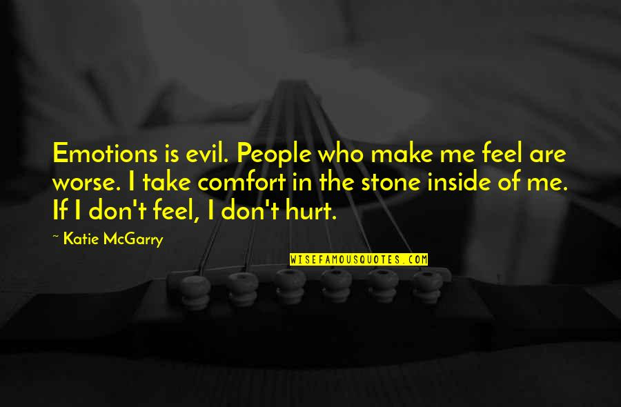 Inside Hurt Quotes By Katie McGarry: Emotions is evil. People who make me feel