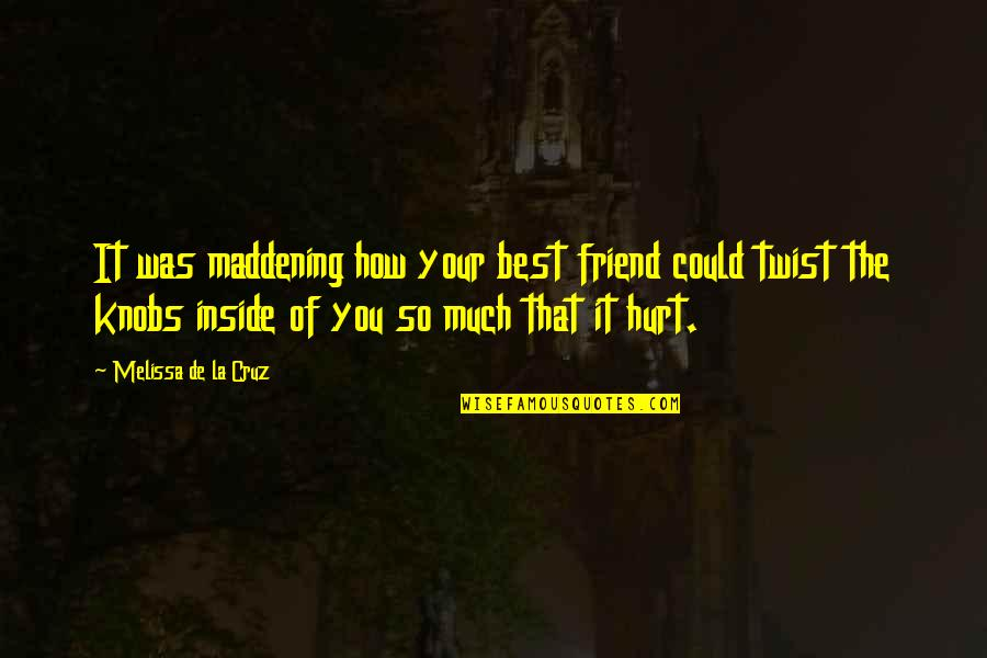 Inside Hurt Quotes By Melissa De La Cruz: It was maddening how your best friend could
