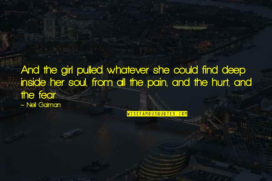 Inside Hurt Quotes By Neil Gaiman: And the girl pulled whatever she could find