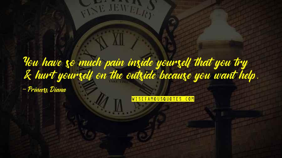 Inside Hurt Quotes By Princess Diana: You have so much pain inside yourself that