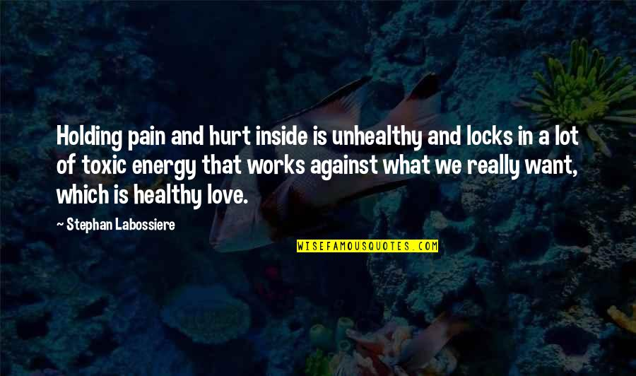 Inside Hurt Quotes By Stephan Labossiere: Holding pain and hurt inside is unhealthy and