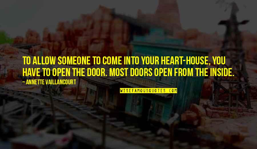Inside My Heart Is You Quotes By Annette Vaillancourt: To allow someone to come into your heart-house,