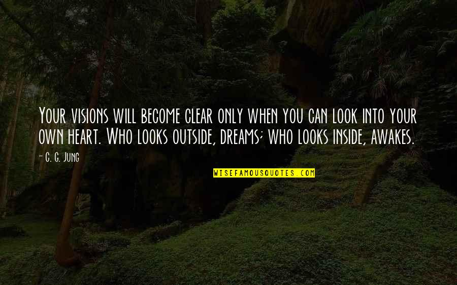Inside My Heart Is You Quotes By C. G. Jung: Your visions will become clear only when you