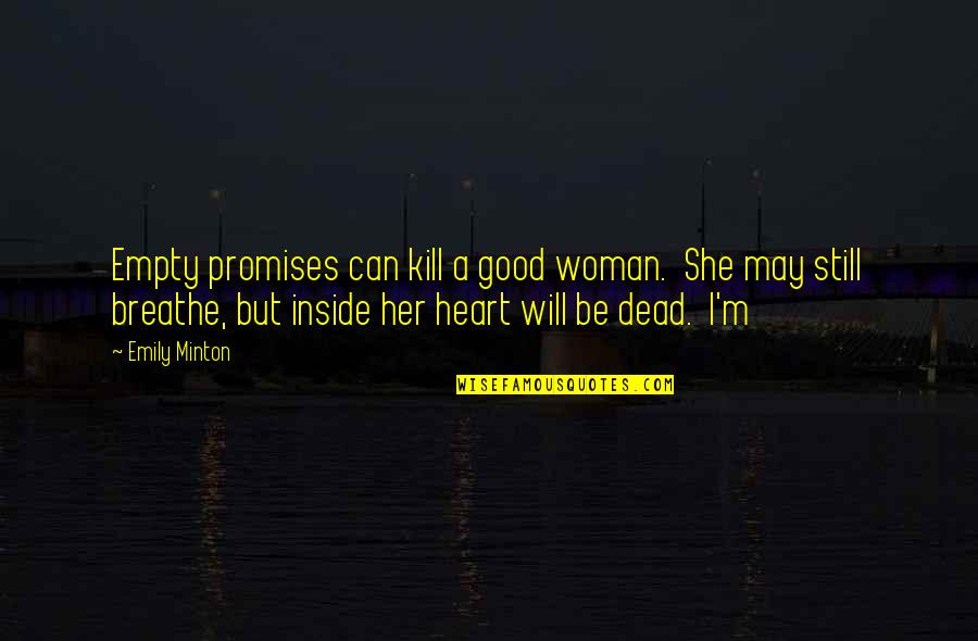 Inside My Heart Is You Quotes By Emily Minton: Empty promises can kill a good woman. She