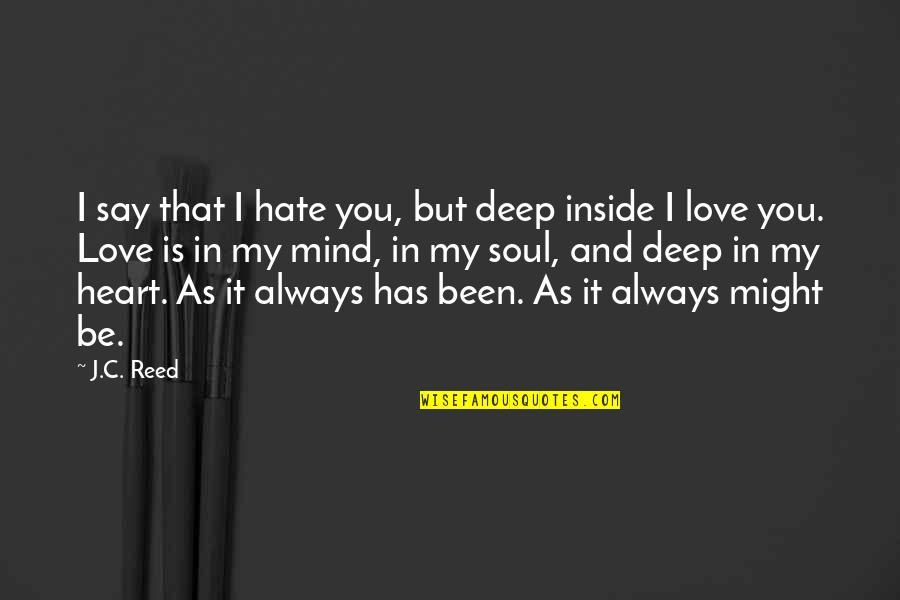 Inside My Heart Is You Quotes By J.C. Reed: I say that I hate you, but deep