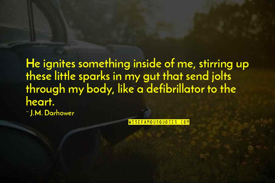 Inside My Heart Is You Quotes By J.M. Darhower: He ignites something inside of me, stirring up