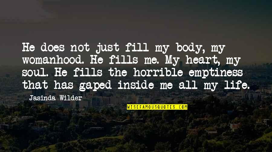 Inside My Heart Is You Quotes By Jasinda Wilder: He does not just fill my body, my