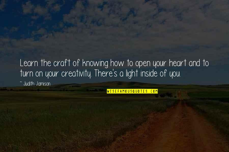 Inside My Heart Is You Quotes By Judith Jamison: Learn the craft of knowing how to open