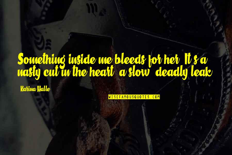 Inside My Heart Is You Quotes By Karina Halle: Something inside me bleeds for her. It's a
