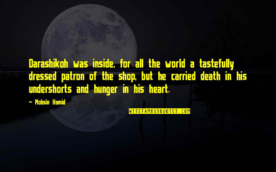 Inside My Heart Is You Quotes By Mohsin Hamid: Darashikoh was inside, for all the world a