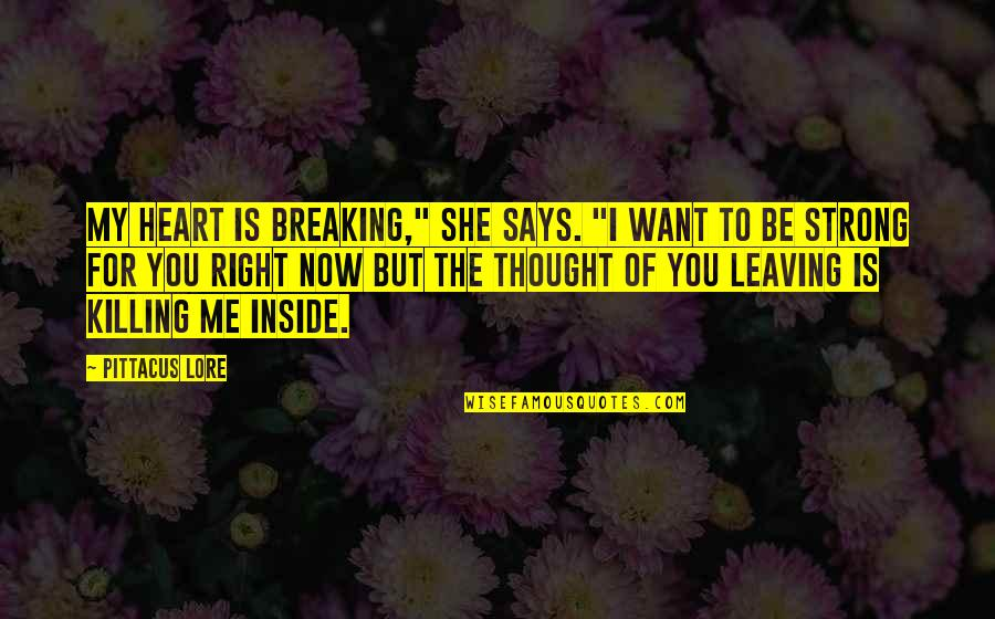"Inside My Heart Is You Quotes By Pittacus Lore: My heart is breaking,"" she says. ""I want"