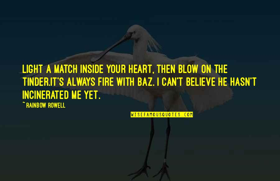 Inside My Heart Is You Quotes By Rainbow Rowell: Light a match inside your heart, then blow