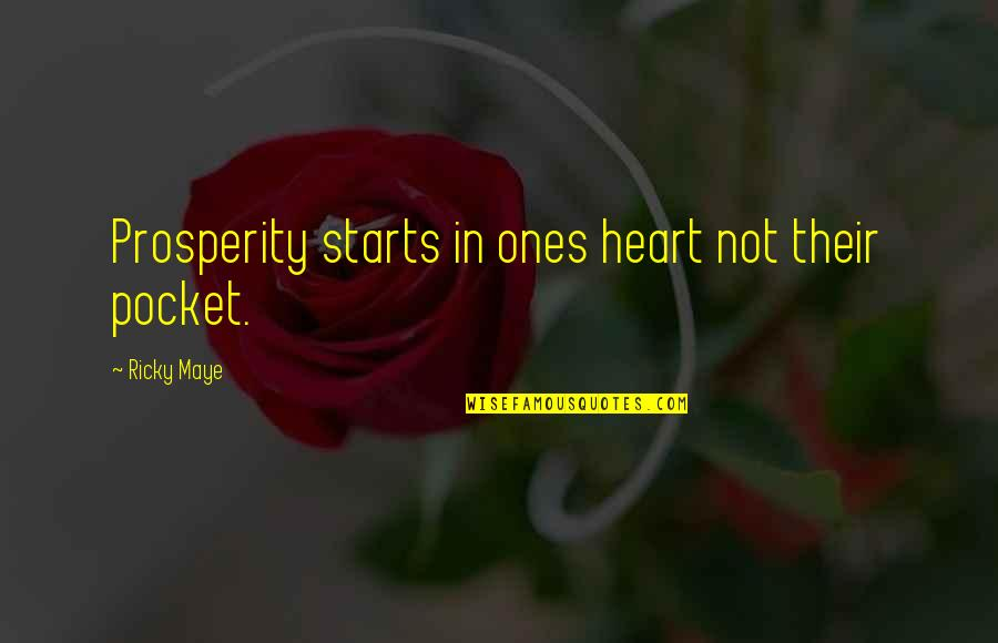 Inside My Heart Is You Quotes By Ricky Maye: Prosperity starts in ones heart not their pocket.