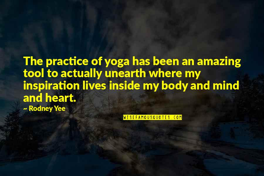 Inside My Heart Is You Quotes By Rodney Yee: The practice of yoga has been an amazing