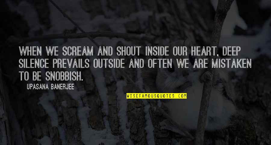 Inside My Heart Is You Quotes By Upasana Banerjee: When we scream and shout inside our heart,