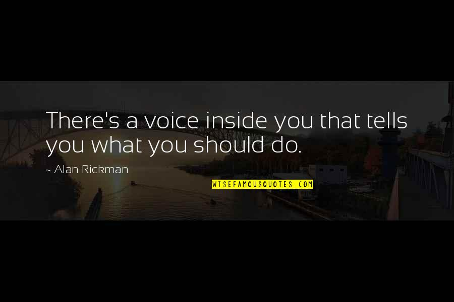 Inside Voice Quotes By Alan Rickman: There's a voice inside you that tells you