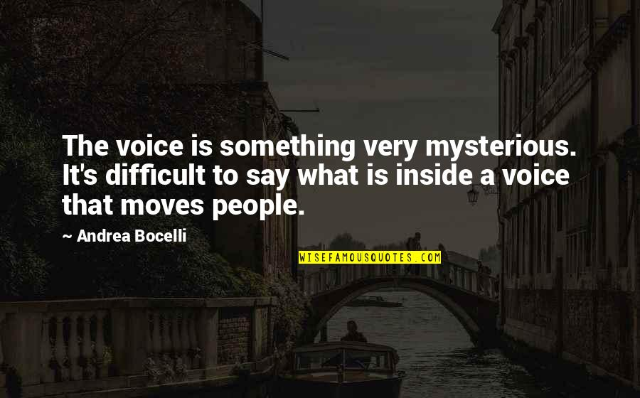 Inside Voice Quotes By Andrea Bocelli: The voice is something very mysterious. It's difficult