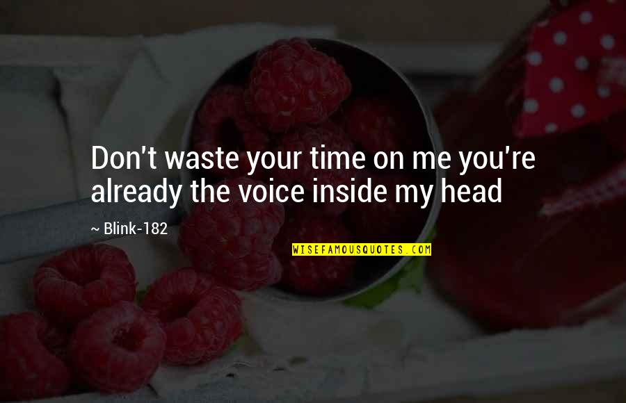 Inside Voice Quotes By Blink-182: Don't waste your time on me you're already