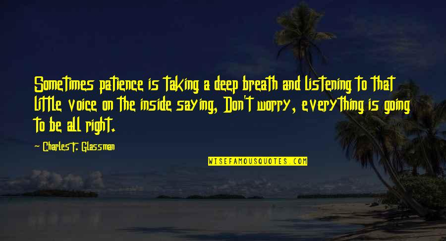 Inside Voice Quotes By Charles F. Glassman: Sometimes patience is taking a deep breath and