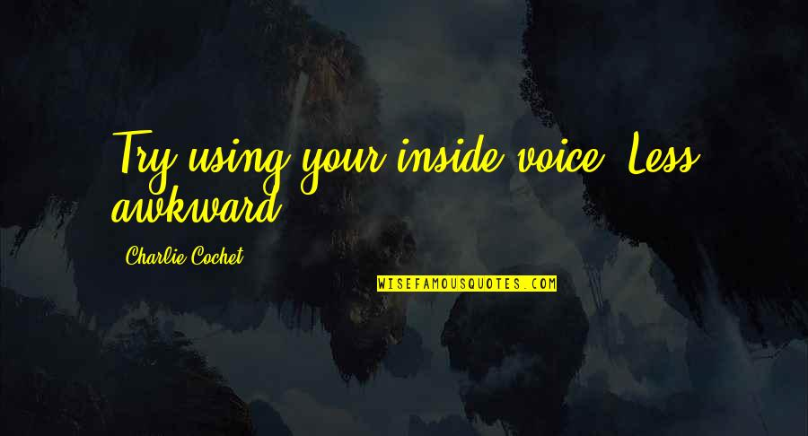 Inside Voice Quotes By Charlie Cochet: Try using your inside voice. Less awkward.