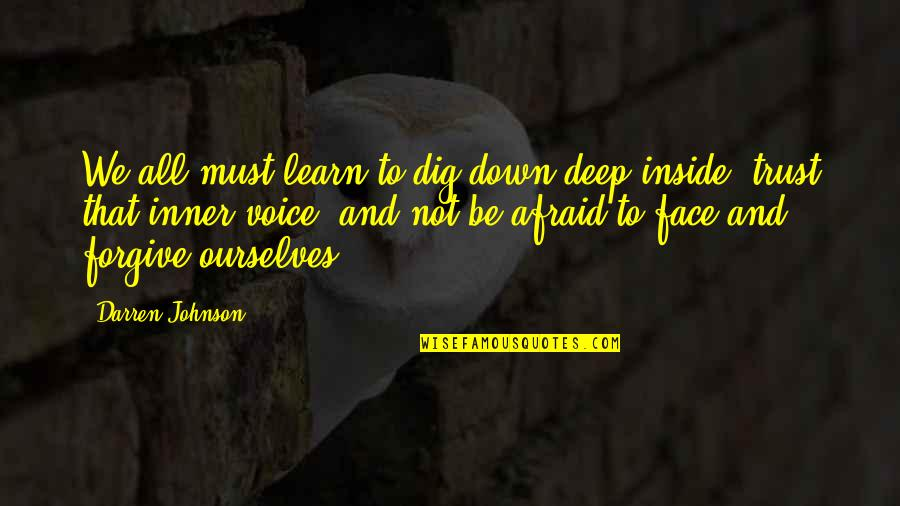 Inside Voice Quotes By Darren Johnson: We all must learn to dig down deep