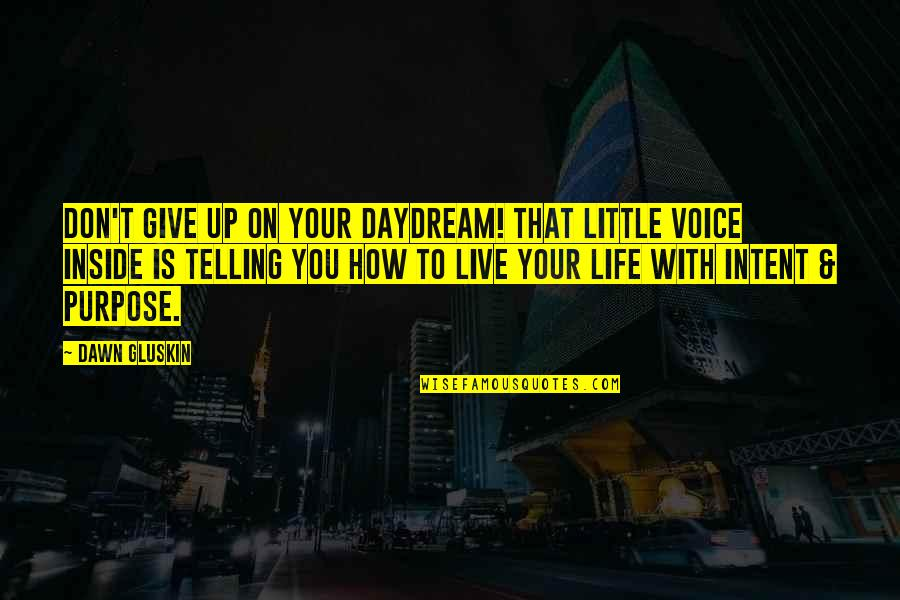 Inside Voice Quotes By Dawn Gluskin: Don't give up on your daydream! That little