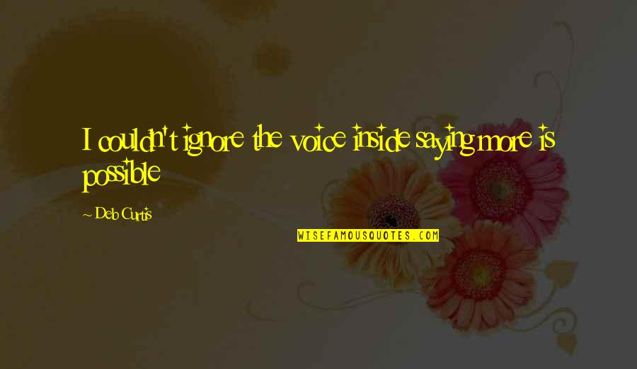 Inside Voice Quotes By Deb Curtis: I couldn't ignore the voice inside saying more