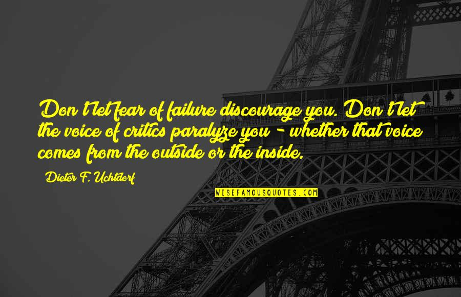 Inside Voice Quotes By Dieter F. Uchtdorf: Don't let fear of failure discourage you. Don't