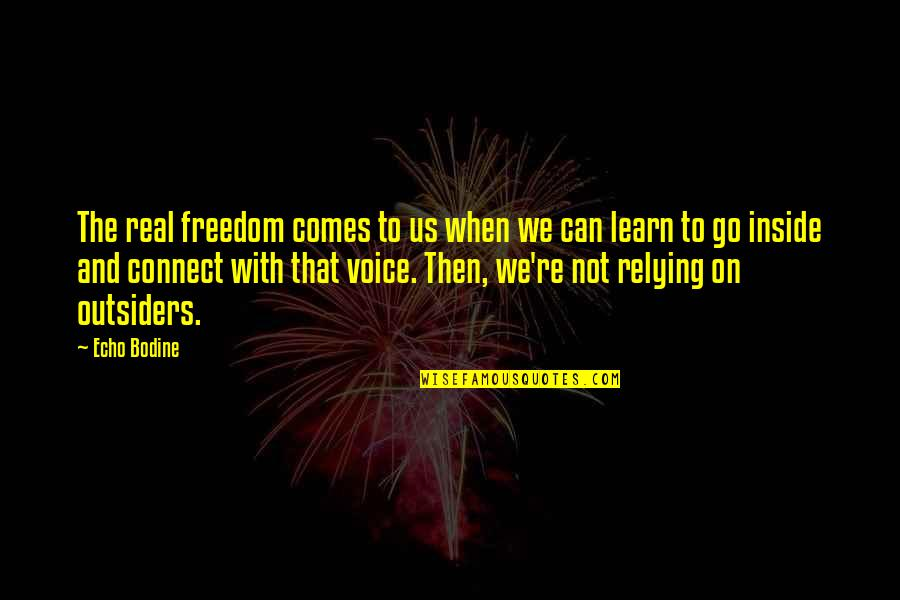 Inside Voice Quotes By Echo Bodine: The real freedom comes to us when we