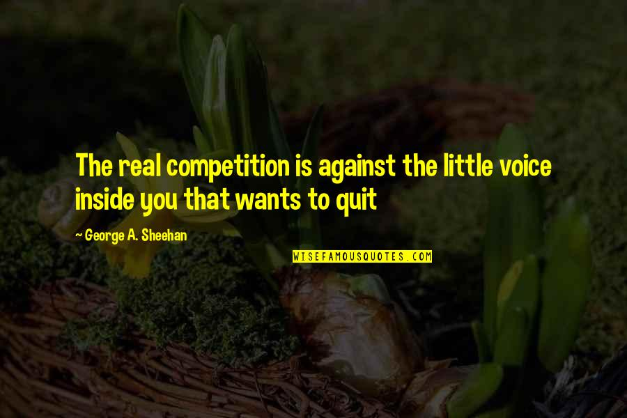 Inside Voice Quotes By George A. Sheehan: The real competition is against the little voice