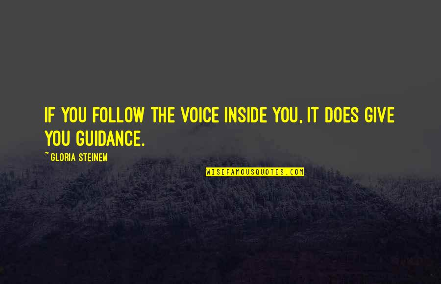 Inside Voice Quotes By Gloria Steinem: If you follow the voice inside you, it